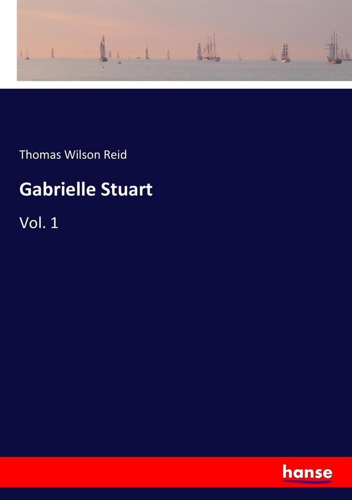 9783337347307 - Thomas Wilson Reid: Gabrielle Stuart als Buch von Thomas Wilson Reid - Buch
