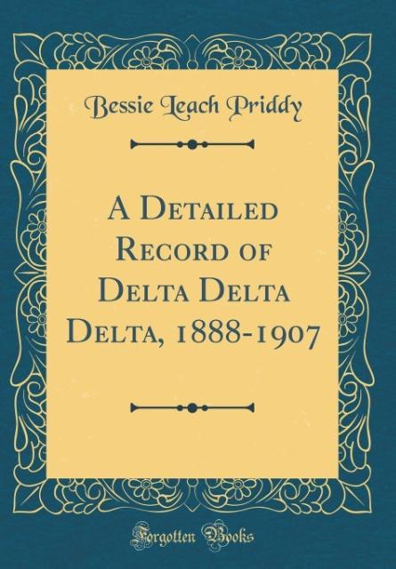 A Detailed Record of Delta Delta Delta, 1888-19...