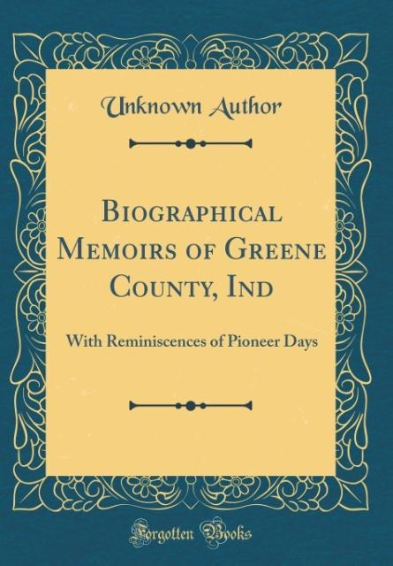 Biographical Memoirs of Greene County, Ind als ...