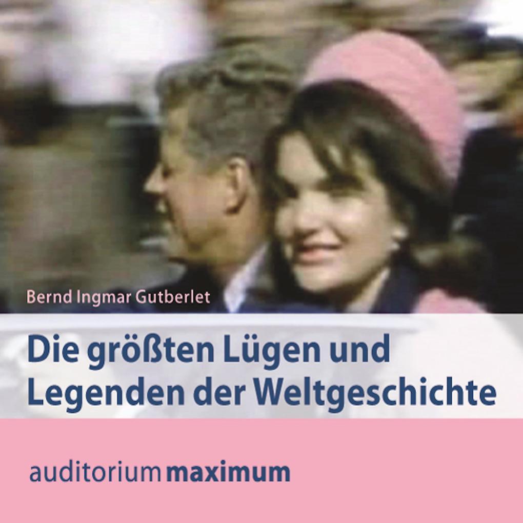 Die größten Lügen und Legenden der Weltgeschich...