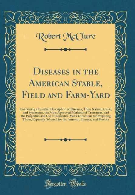 Diseases in the American Stable, Field and Farm...