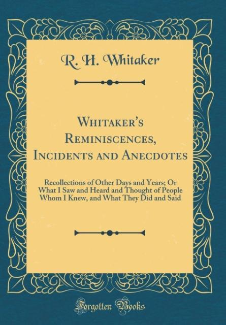 Whitaker´s Reminiscences, Incidents and Anecdot...