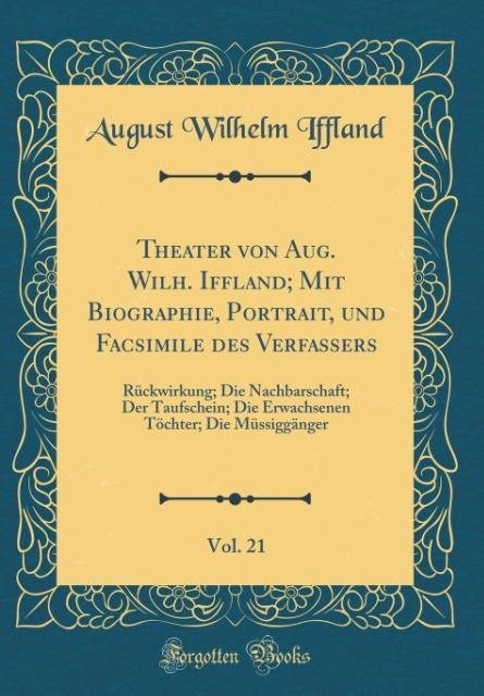 Theater von Aug. Wilh. Iffland; Mit Biographie,...