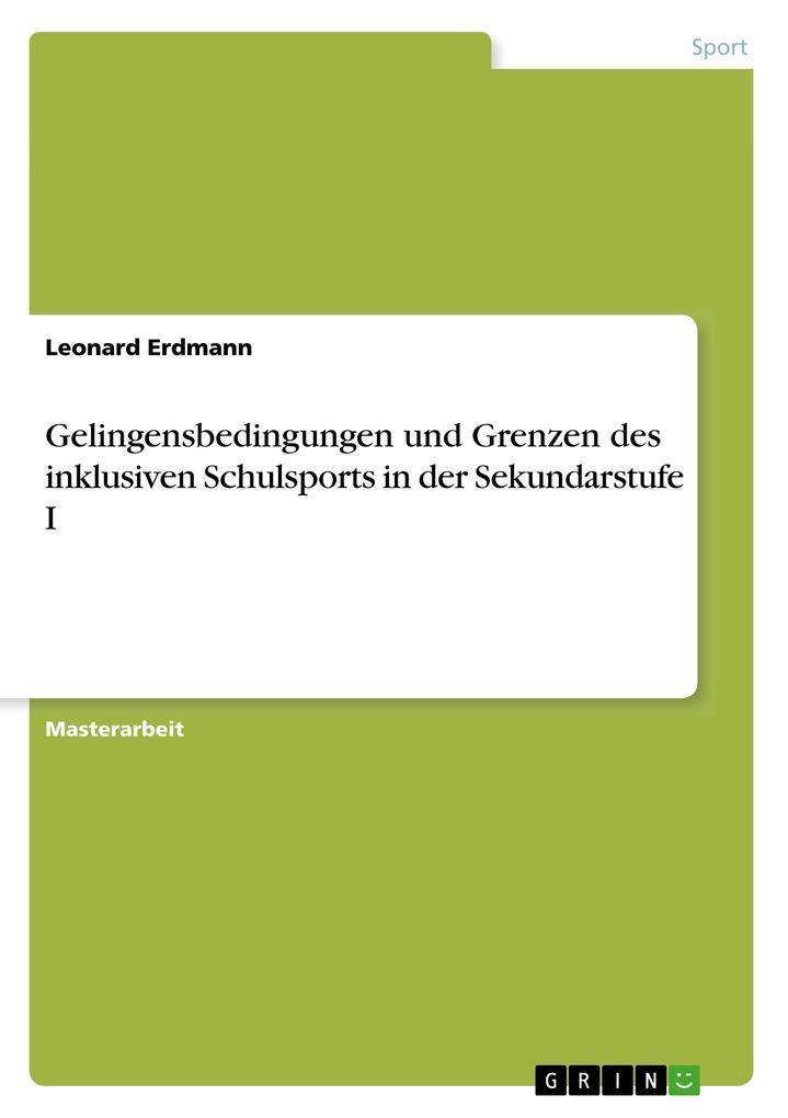9783668550018 - Leonard Erdmann: Gelingensbedingungen und Grenzen des inklusiven Schulsports in der Sekundarstufe I als Buch von Leonard Erdmann - Buch