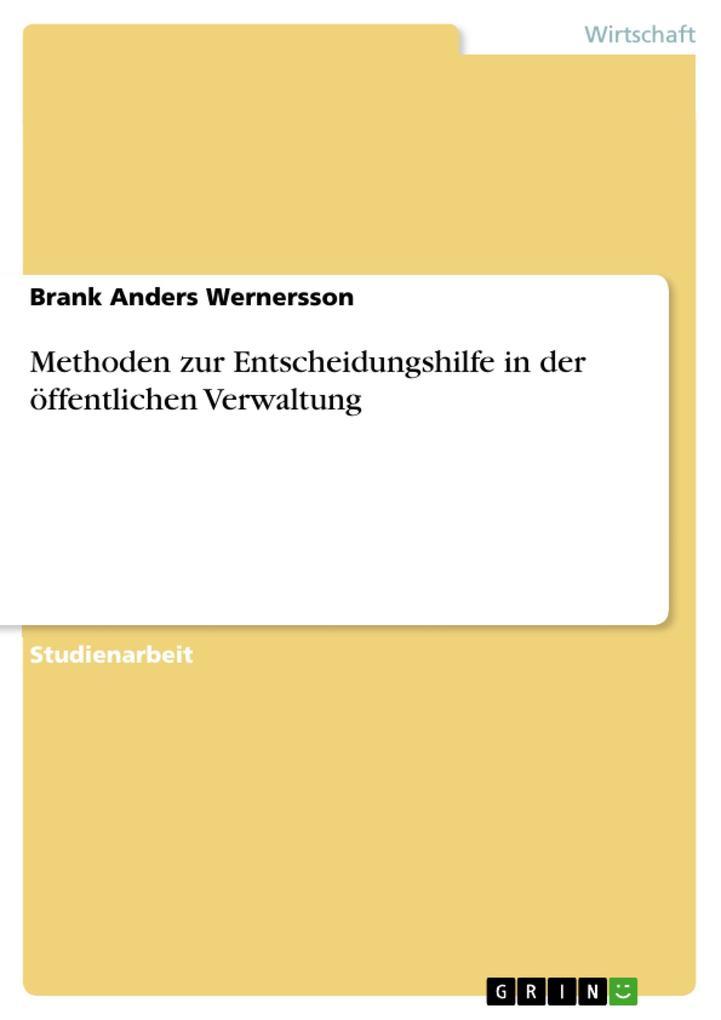 9783668552937 - Brank Anders Wernersson: Methoden zur Entscheidungshilfe in der öffentlichen Verwaltung als Buch von Brank Anders Wernersson - Buch