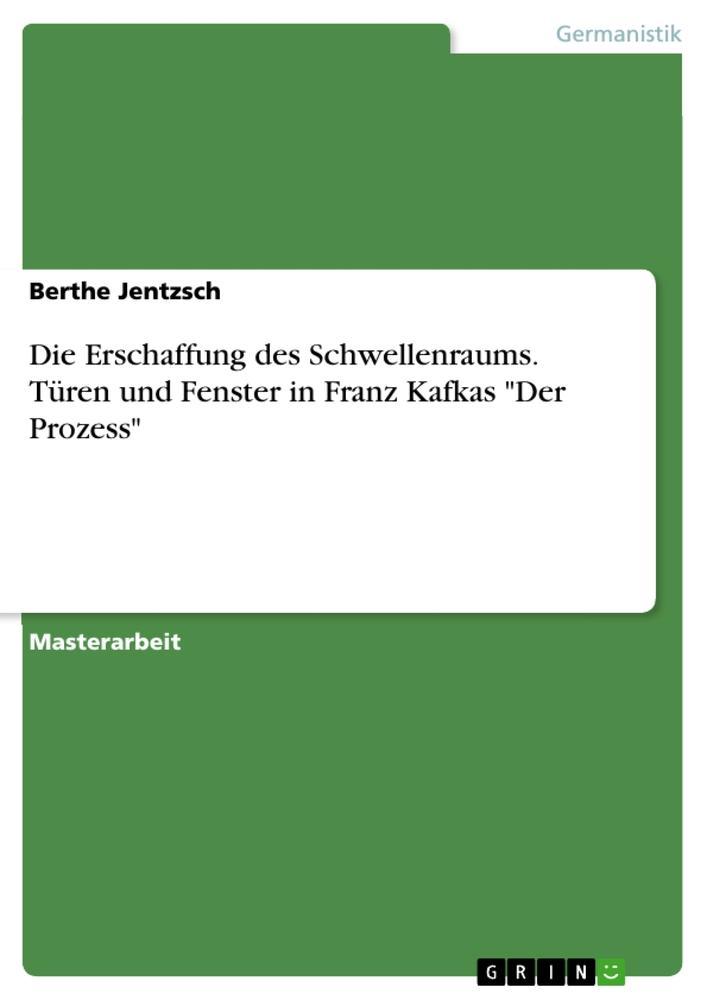 9783668552913 - Berthe Jentzsch: Die Erschaffung des Schwellenraums. Türen und Fenster in Franz Kafkas Der Prozess als Buch von Berthe Jentzsch - Buch