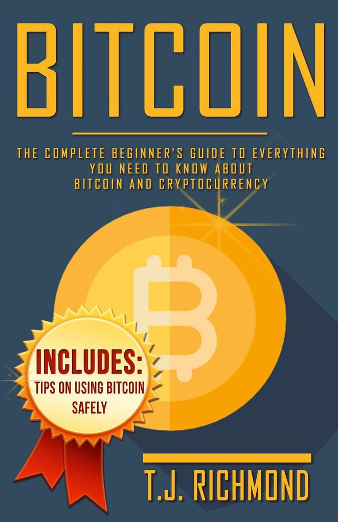 Bitcoin: The Complete Beginner´s Guide To Every...