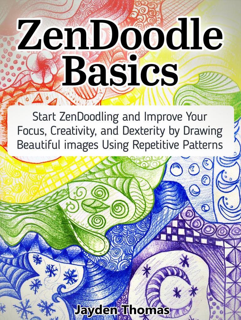 ZenDoodle Basics: Start ZenDoodling and Improve...