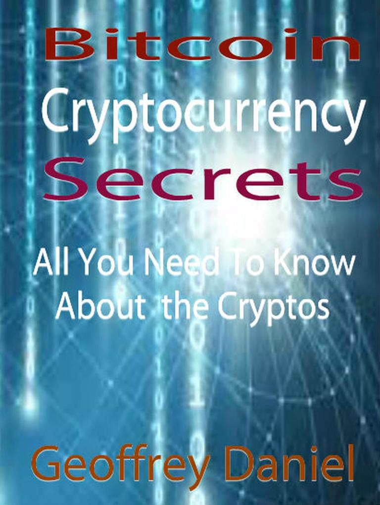 Bitcoin Cryptocurrency Secrets - All You Need t...