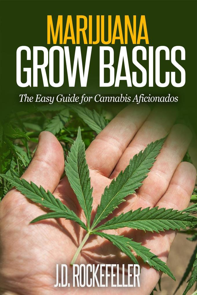 Marijuana Grow Basics: The Easy Guide for Canna...