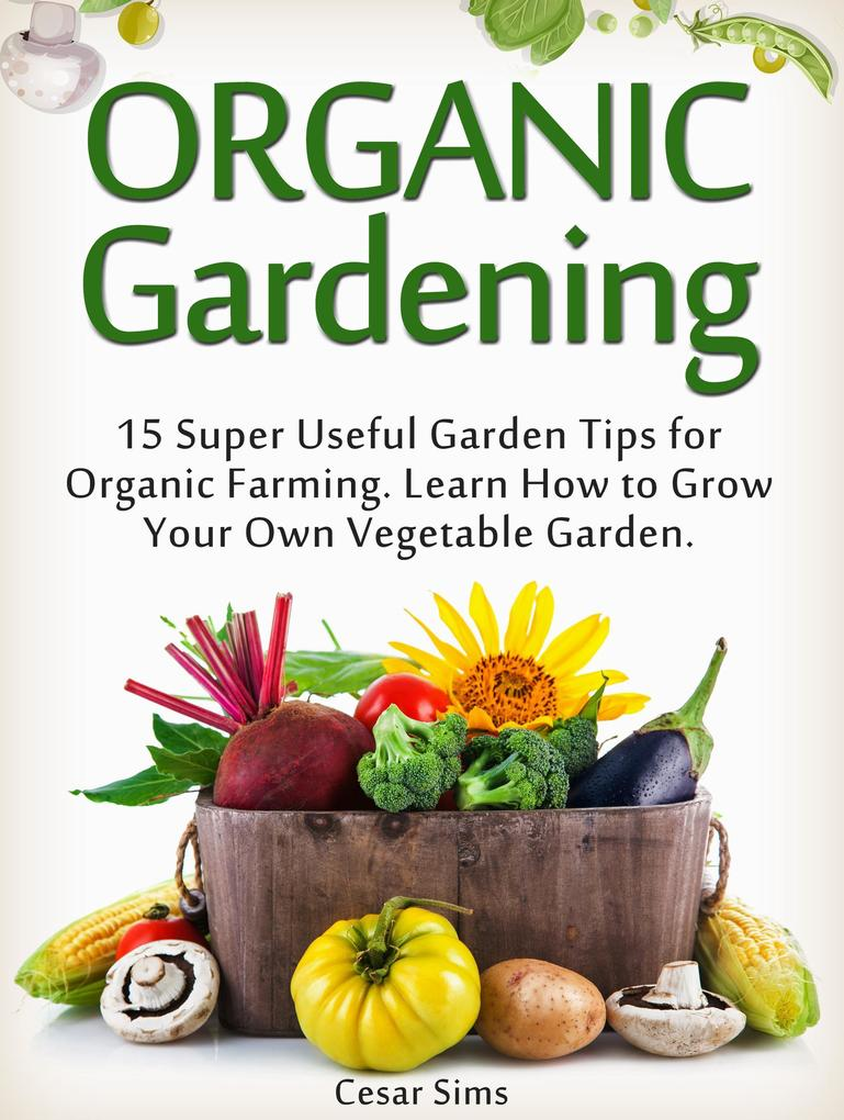 Organic Gardening: 15 Super Useful Garden Tips ...