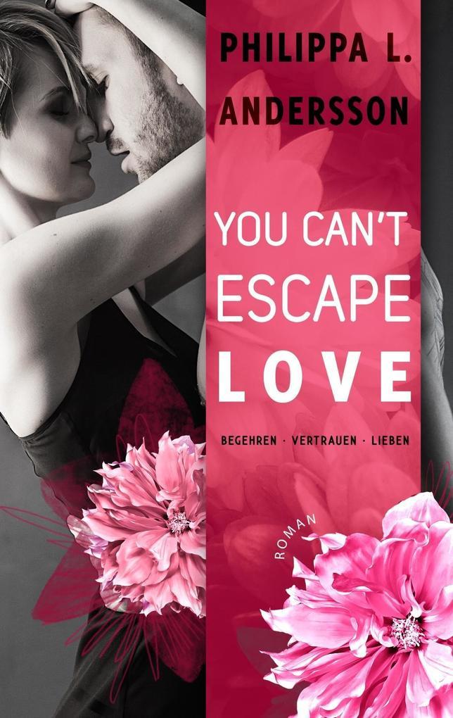 You Can't Escape Love - Begehren . Vertrauen . Lieben als Taschenbuch