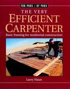 The Very Efficient Carpenter: Basic Framing for Residential Construction/Fpbp