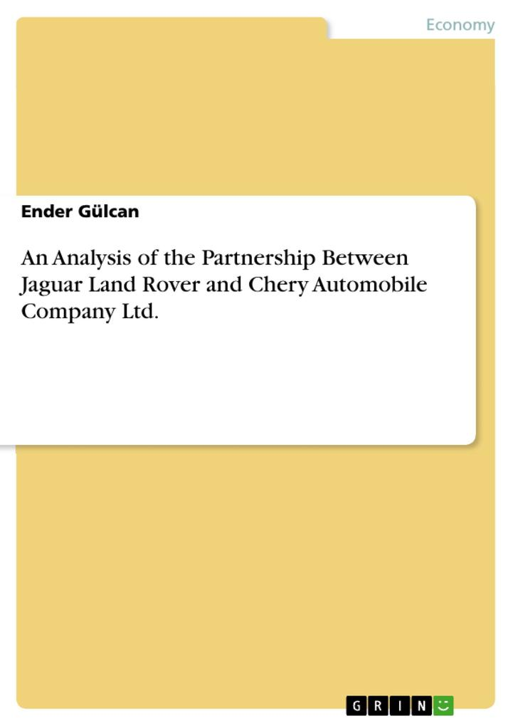 9783668551190 - Ender Gülcan: An Analysis of the Partnership Between Jaguar Land Rover and Chery Automobile Company Ltd. als Buch von Ender Gülcan - Buch