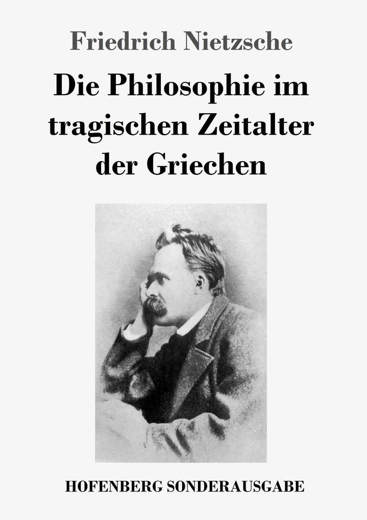 9783743721494 - Friedrich Nietzsche: Die Philosophie im tragischen Zeitalter der Griechen als Buch von Friedrich Nietzsche - Buch