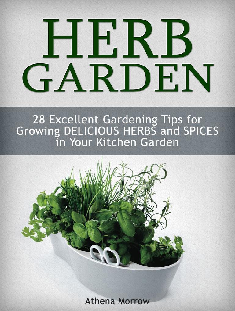 Herb Garden: 28 Excellent Gardening Tips For Gr...