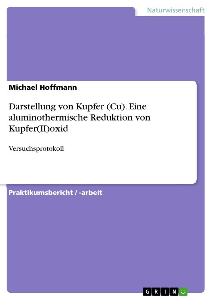 9783668552180 - Michael Hoffmann: Darstellung von Kupfer (Cu). Eine aluminothermische Reduktion von Kupfer(II)oxid als Buch von Michael Hoffmann - Buch