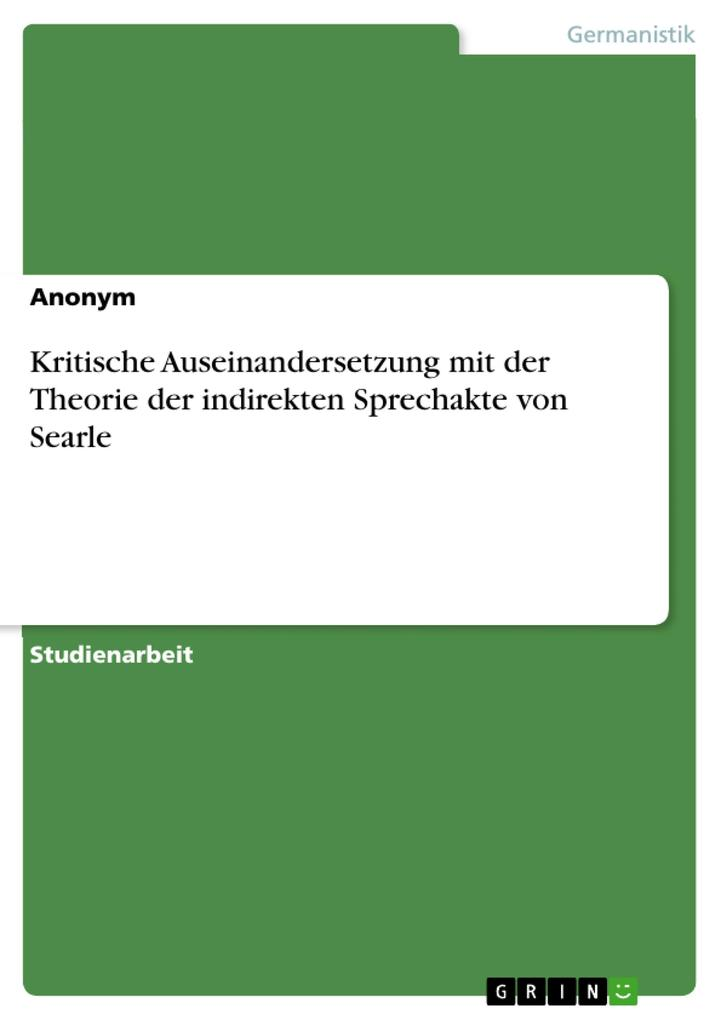 9783668551435 - Anonym: Kritische Auseinandersetzung mit der Theorie der indirekten Sprechakte von Searle als Buch von Anonym - Buch