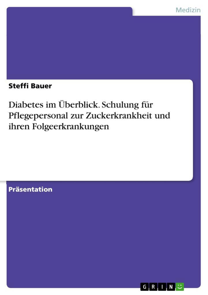 9783668555273 - Steffi Bauer: Diabetes im Überblick. Schulung für Pflegepersonal zur Zuckerkrankheit und ihren Folgeerkrankungen als Buch von Steffi Bauer - Buch