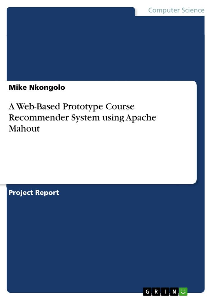 9783668554368 - Mike Nkongolo: A Web-Based Prototype Course Recommender System using Apache Mahout als Buch von Mike Nkongolo - Buch
