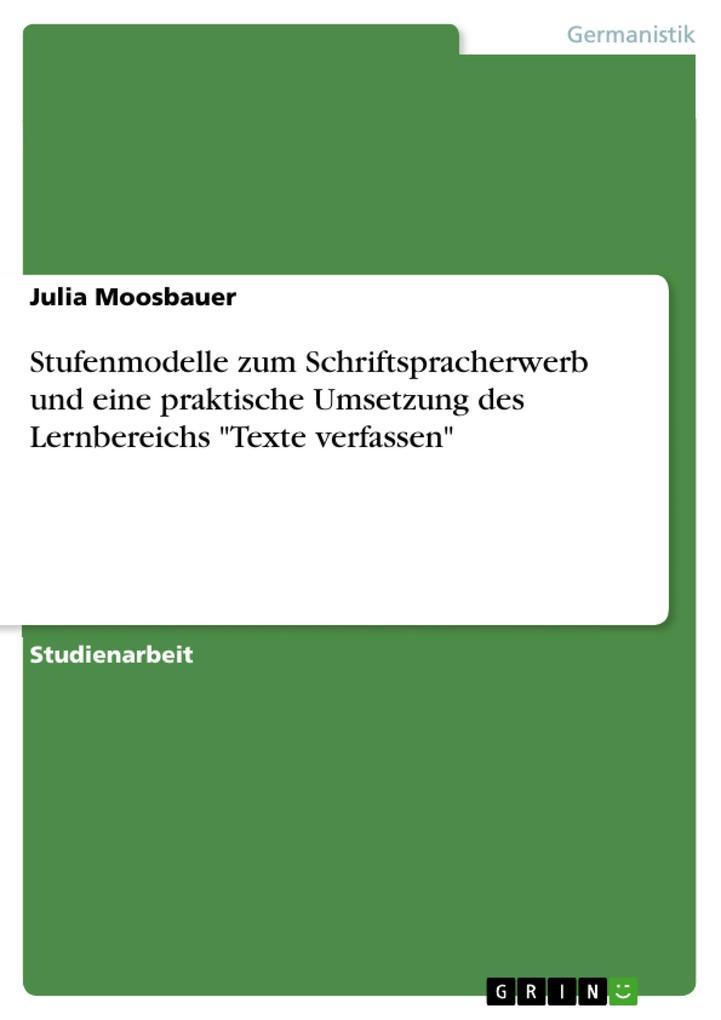 9783668553408 - Julia Moosbauer: Stufenmodelle zum Schriftspracherwerb und eine praktische Umsetzung des Lernbereichs Texte verfassen als Buch von Julia Moosbauer - Buch