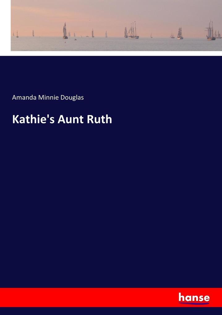 Kathie´s Aunt Ruth als Buch von Amanda Minnie D...