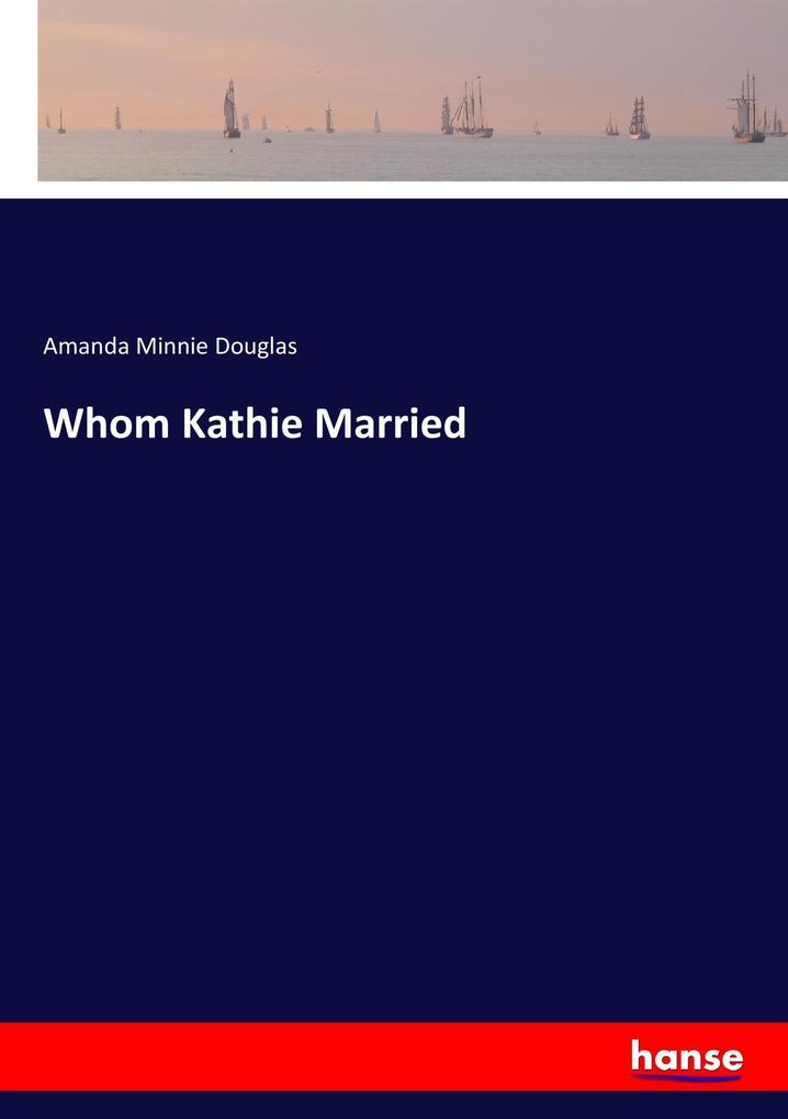 Whom Kathie Married als Buch von Amanda Minnie ...