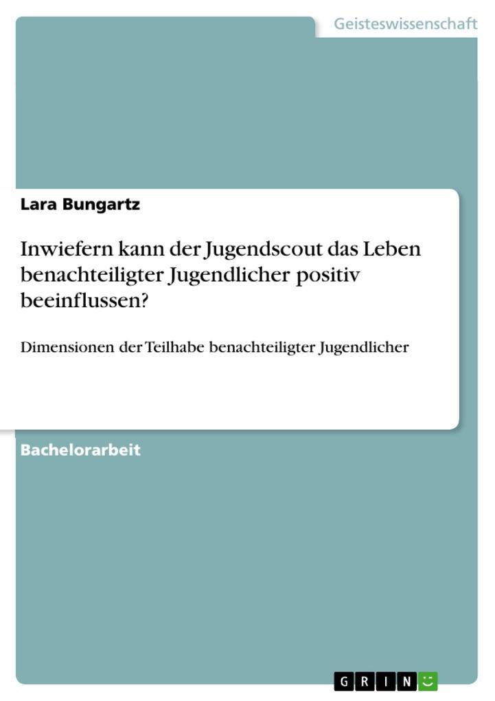 9783668550469 - Lara Bungartz: Inwiefern kann der Jugendscout das Leben benachteiligter Jugendlicher positiv beeinflussen? als Buch von Lara Bungartz - Buch