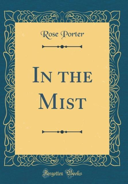 In the Mist (Classic Reprint) als Buch von Rose...