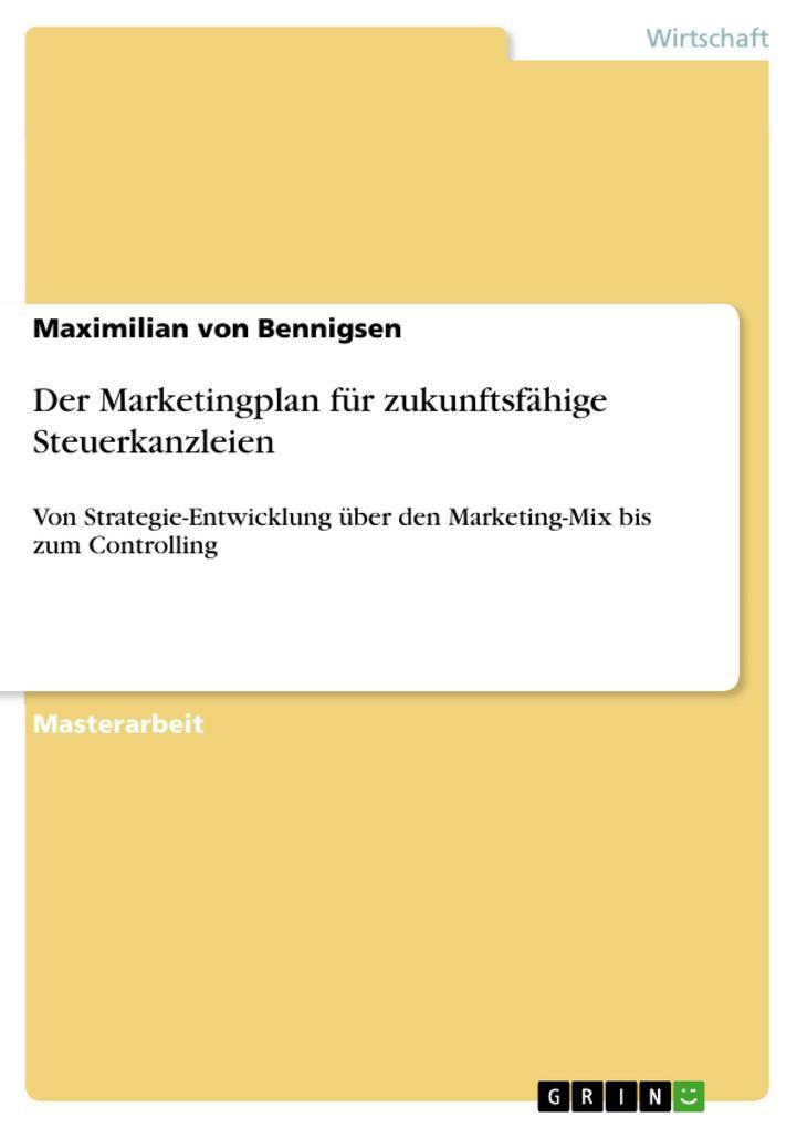 9783668550247 - Maximilian von Bennigsen: Der Marketingplan für zukunftsfähige Steuerkanzleien als Buch von Maximilian von Bennigsen - Buch