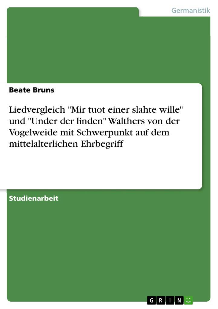 9783668552517 - Beate Bruns: Liedvergleich Mir tuot einer slahte wille und Under der linden Walthers von der Vogelweide mit Schwerpunkt auf dem mittelalterlichen Ehrbegriff al... - Buch