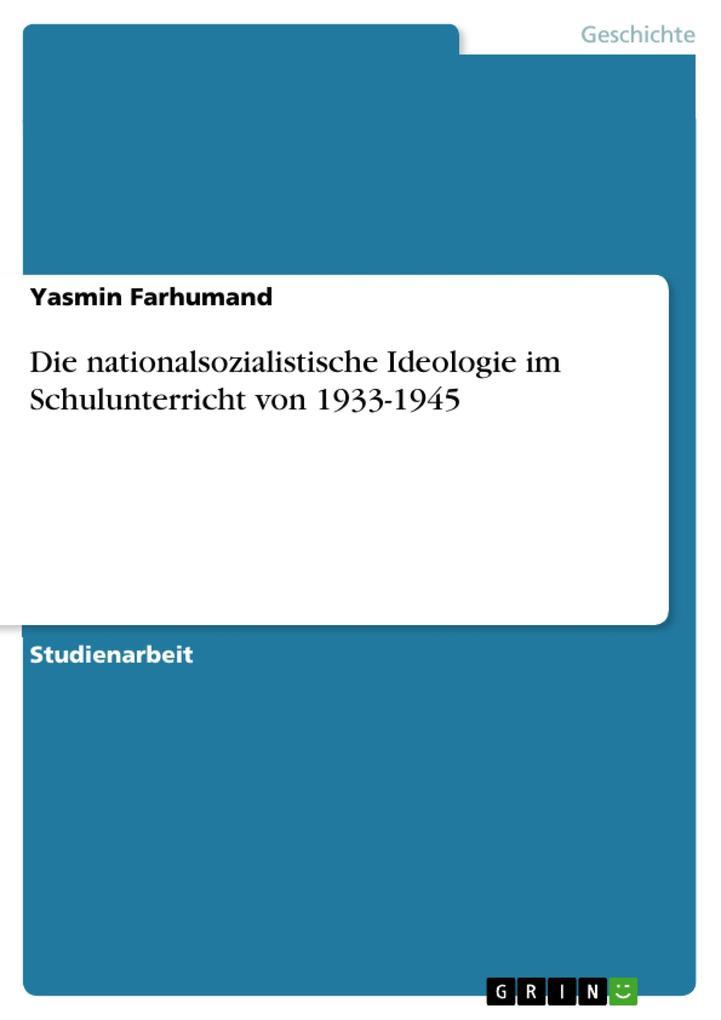 9783668552678 - Yasmin Farhumand: Die nationalsozialistische Ideologie im Schulunterricht von 1933-1945 als Buch von Yasmin Farhumand - Buch