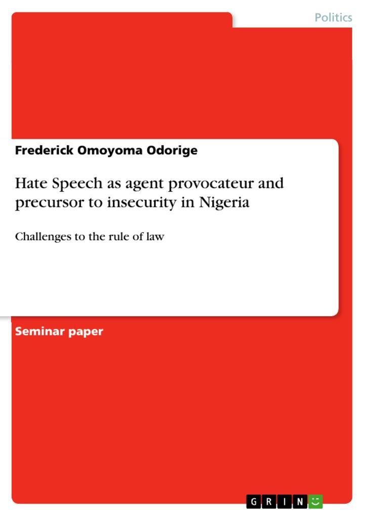 9783668554641 - Frederick Omoyoma Odorige: Hate Speech as agent provocateur and precursor to insecurity in Nigeria als Buch von Frederick Omoyoma Odorige - Buch
