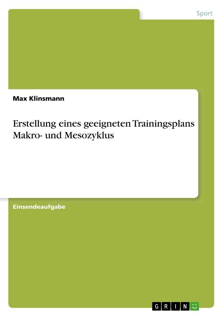 9783668551756 - Max Klinsmann: Erstellung eines geeigneten Trainingsplans Makro- und Mesozyklus als Buch von Max Klinsmann - Buch