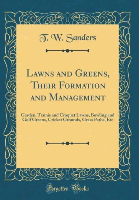 Lawns and Greens, Their Formation and Managemen...