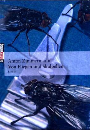 Von Fliegen und Skalpellen als Buch von Anton Z...