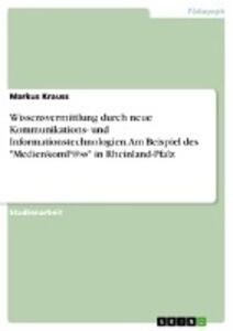 9783668551794 - Markus Krauss: Wissensvermittlung durch neue Kommunikations- und Informationstechnologien. Am Beispiel des MedienkomP@ss in Rheinland-Pfalz als Buch von Markus K... - Buch