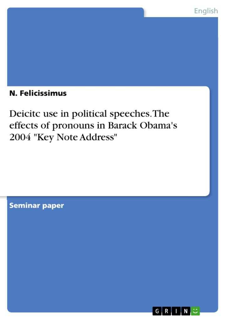 9783668552043 - N. Felicissimus: Deicitc use in political speeches. The effects of pronouns in Barack Obama´s 2004 Key Note Address als Buch von N. Felicissimus - Buch