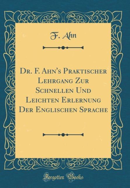 Dr. F. Ahn´s Praktischer Lehrgang Zur Schnellen...