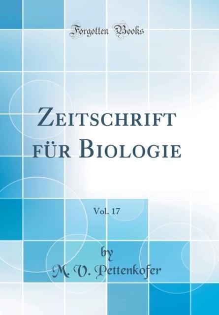 Zeitschrift für Biologie, Vol. 17 (Classic Repr...