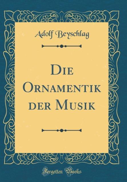 Die Ornamentik der Musik (Classic Reprint) als ...