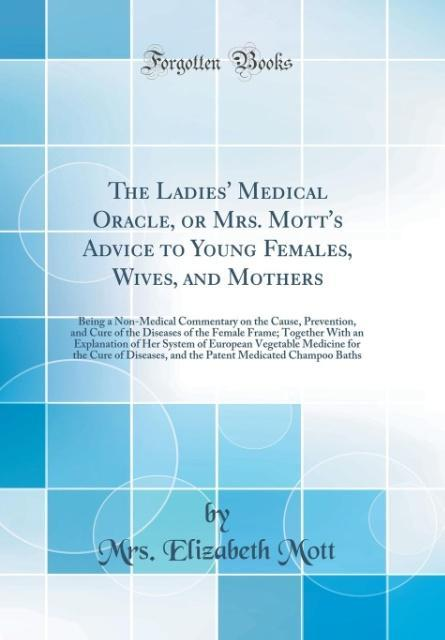 The Ladies´ Medical Oracle, or Mrs. Mott´s Advi...