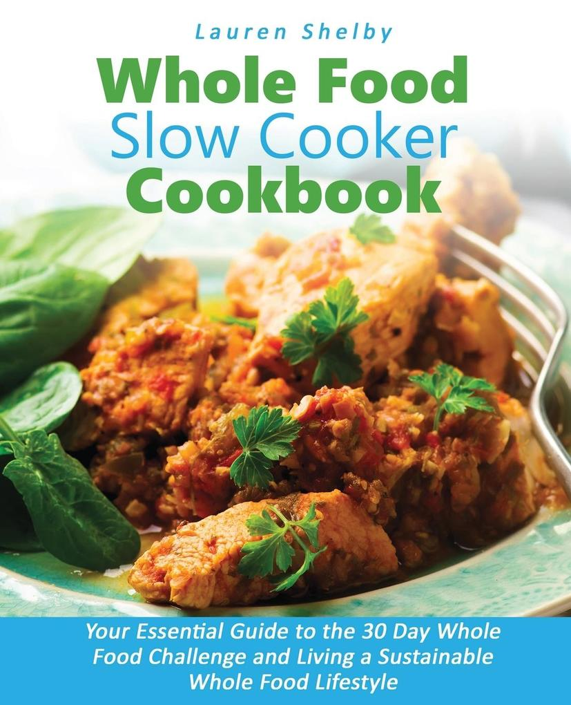 Whole Food Slow Cooker Cookbook als Taschenbuch...