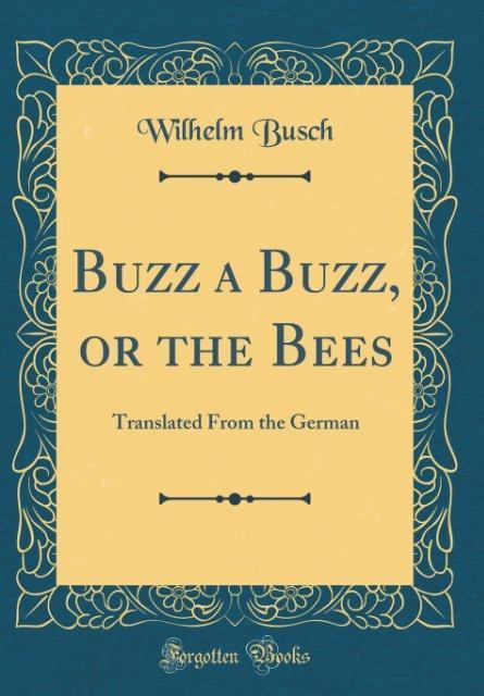 Buzz a Buzz, or the Bees als Buch von Wilhelm B...