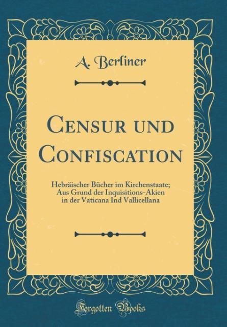 Censur und Confiscation als Buch von A. Berliner