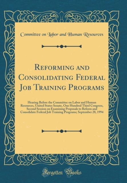 Reforming and Consolidating Federal Job Trainin...