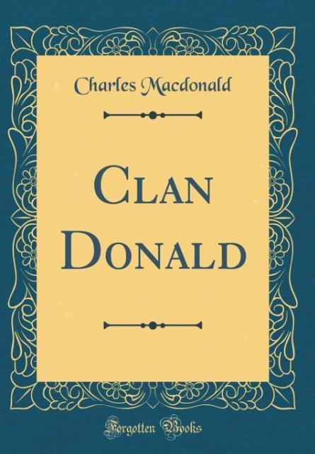 Clan Donald (Classic Reprint) als Buch von Char...