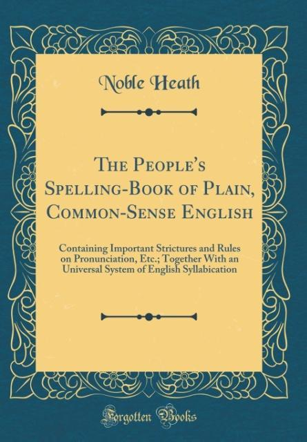 The People´s Spelling-Book of Plain, Common-Sen...
