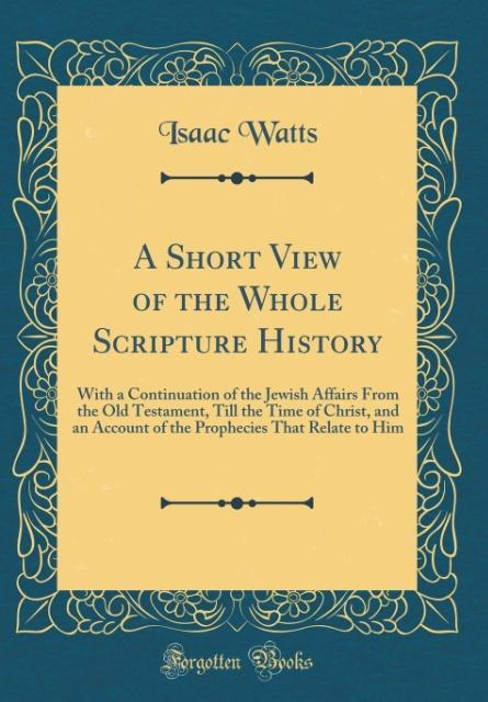A Short View of the Whole Scripture History als...