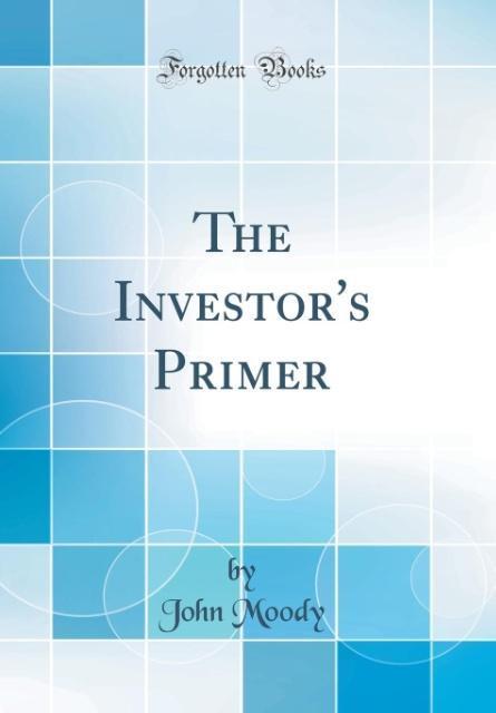 The Investor´s Primer (Classic Reprint) als Buc...